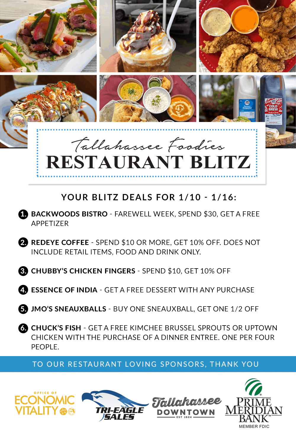 1. Backwoods Bistro - Farewell week, spend $30, get a free appetizer 2. RedEye Coffee - Spend $10 or more, get 10% off. Does not include retail items, food and drink only.  3. Chubby's Chicken Fingers - Spend $10, get 10% off 4. Essence Of India - Get a free dessert with any purchase 5. JMO's SneauxBalls - Buy one Sneauxball, get one 1/2 off 6. Chuck's Fish - get a free kimchee brussel sprouts or uptown chicken with the purchase of a dinner entree. One per four people.
